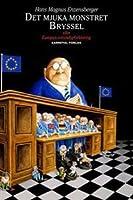 Det mjuka monstret Bryssel: eller Europas omyndigförklaring
