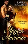 Magick by Moonrise by Laura Navarre