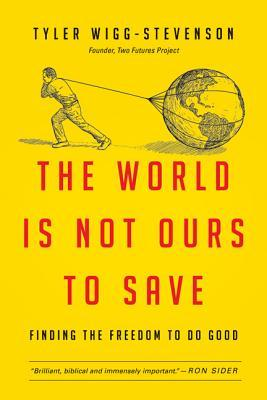 The World Is Not Ours to Save: Moving from Activist Causes to a Lifelong Calling