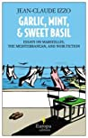 Garlic, Mint, and Sweet Basil by Jean-Claude Izzo