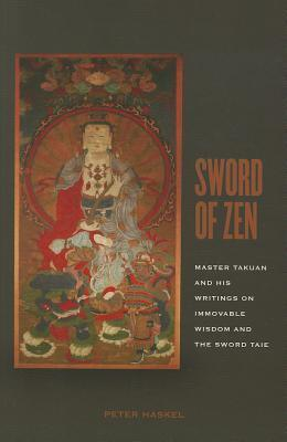 Sword of Zen: Master Takuan and His Writings on Immovable Wisdom and the Sword Tale