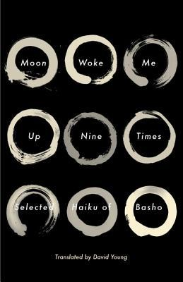 Moon Woke Me Up Nine Times: Selected Haiku of Basho