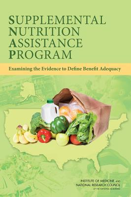 Supplemental Nutrition Assistance Program: Examining the Evidence to Define Benefit Adequacy