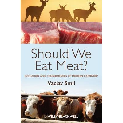 Should We Eat Meat?: Evolution and Consequences of Modern