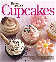 Better Homes & Gardens Cupcakes: More Than 100 Sweet and Simple Recipes for Every Occasion