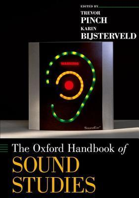 The Oxford handbook of sound studies I edited by Trevor Pinch, Karin Bijsterveld