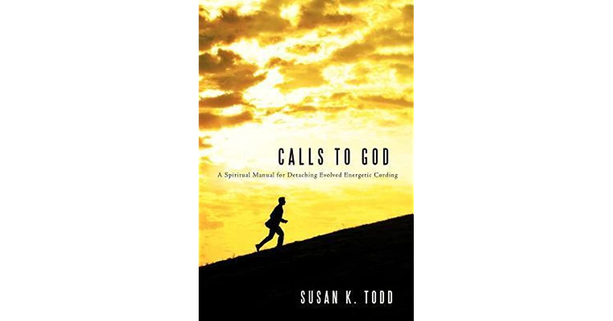 Calls to God : A Spiritual Manual for Detaching Evolved Energetic Cording