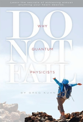Why Quantum Physicists Do Not Fail