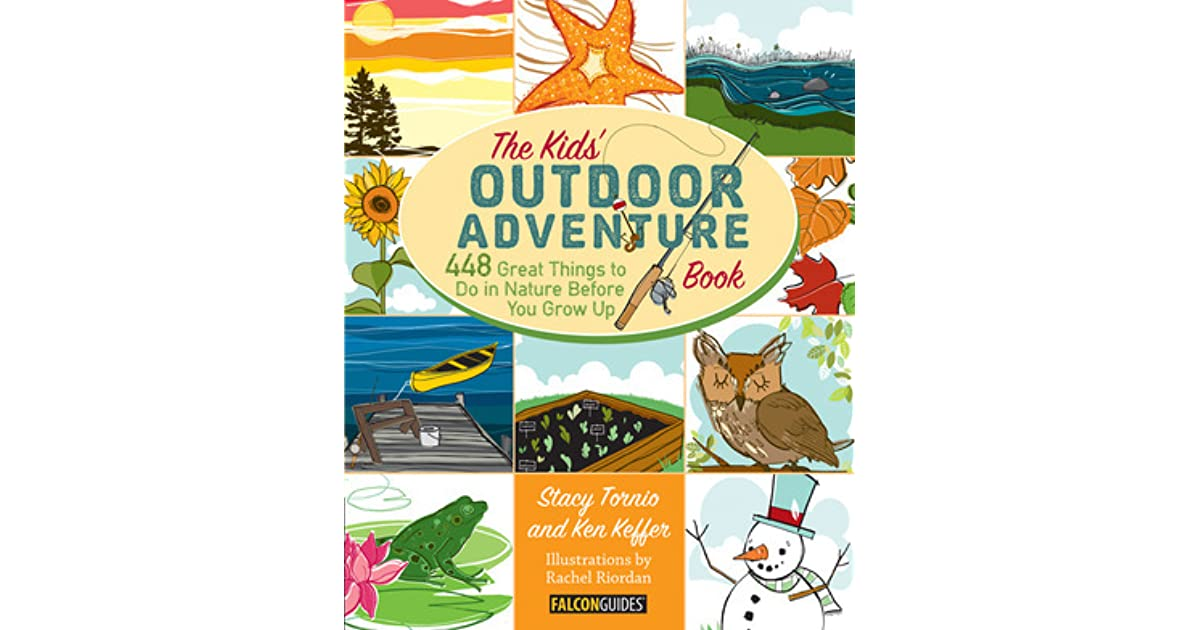The Kids' Outdoor Adventure Book: 448 Great Things to Do in Nature