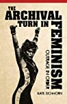 The Archival Turn in Feminism by Kate Eichhorn