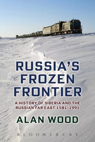 Russia's Frozen Frontier  A History of Siberia and the Russian Far East 1581 - 1991