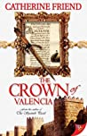 The Crown of Valencia by Catherine Friend