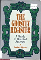 Ghostly Register: A Guide to Haunted America