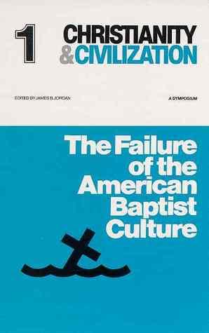 Failure of the American Baptist Culture (Christianity & Civilization #1)