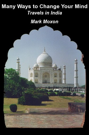 Many Ways to Change Your Mind : Travels in India