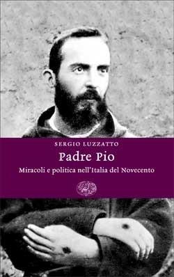 Sergio Luzzatto, Padre Pio  Miracoli e politica nell'Italia del Novecento