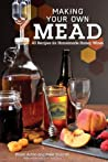 Making Your Own Mead: 43 Recipes for Homemade Wine