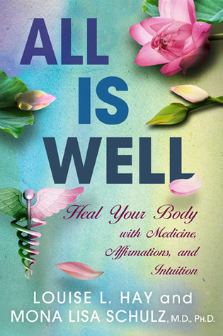 All-Is-Well-Heal-Your-Body-with-Medicine-Affirmations-and-Intuition-by-Louise-L-Hay-and-Mona-Lisa-Schulz-excerpt