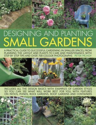 Designing And Planting Small Gardens A Practical Guide To Successful Gardening In Smaller Spaces From Planning
