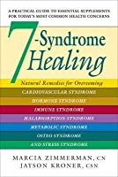 7 Syndrome Healing: Natural Remedies For Overcoming Cardiovascular Syndrome, Hormone Syndrome, Immune Syndrome, Malabsorption Syndrome, Metabolic Syndrome, Osteo Syndrome