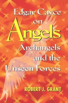 Edgar Cayce on Angels, Archangels, and the Unseen Forces by