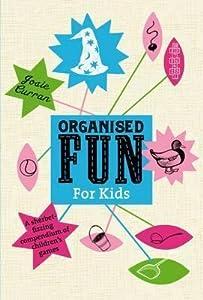 Organised Fun for Kids: A Sherbert-Fizzing Compendium of Children's Games. Josie Curran