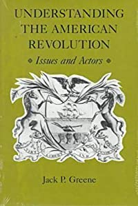 Understanding the American Revolution: Issues and Actors Issues and Actors