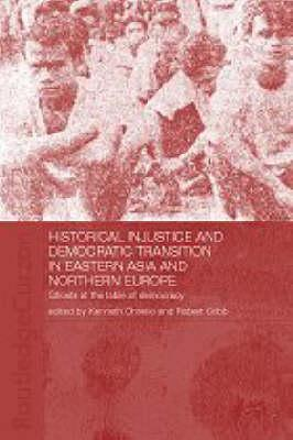 Historical Injustice and Democratic Transition in Eastern Asia and Northern Europe: Ghosts at the Table of Democracy
