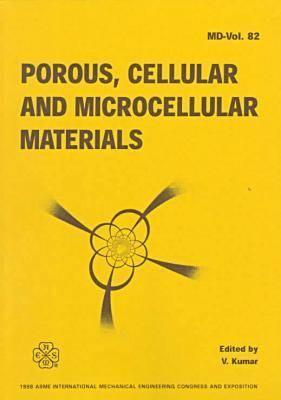 Porous, Cellular And Microcellular Materials: Presented At The 1998 Asme International Mechanical Engineering Congress And Exposition, November 15 20, 1998, Anaheim, California