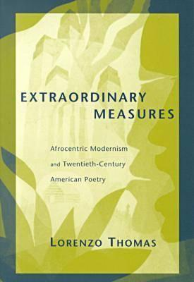 Extraordinary Measures: Afrocentric Modernism and 20th-Century American Poetry