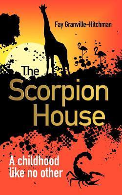 The Scorpion House Fay Granville-Hitchman