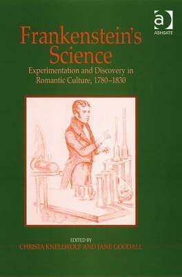 Frankenstein's Science: Experimentation and Discovery in Romantic Culture, 1780-1830