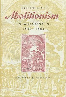 Political Abolitionism in Wisconsin, 1840-1861