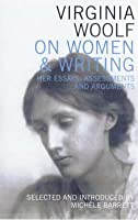 Virginia Woolf on Women & Writing: Her Essays, Assessments and Arguments