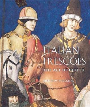 Italian Frescoes The Age of Giotto, 1280-1400