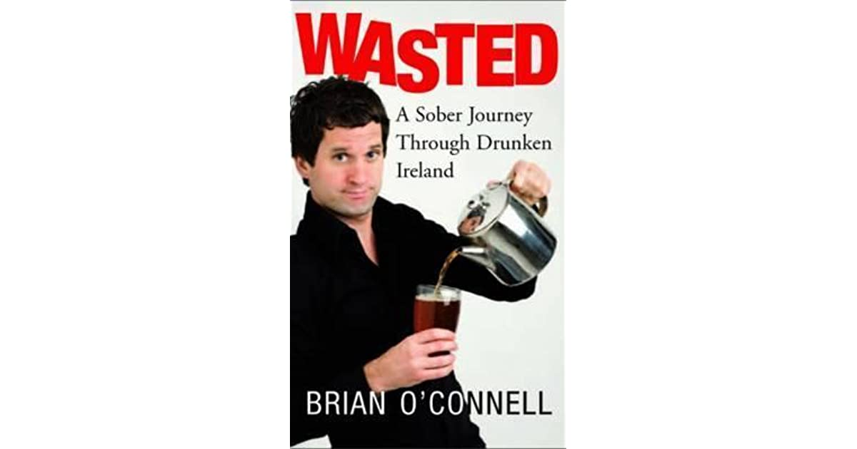 Wasted: Sober in Ireland: A Sober Journey Through Drunken Ireland
