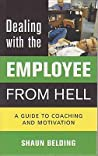 Dealing with the Employee from Hell: A Guide to Coaching and Motivation