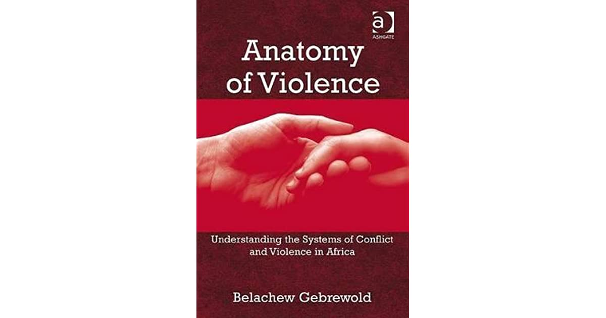 Anatomy of Violence: Understanding the Systems of Conflict and ...
