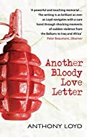 Another Bloody Love Letter. Anthony Loyd