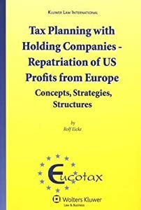 Tax Planning with Holding Companies - Repatriation of Us Profits from Europe: Concepts, Strategies, Structures