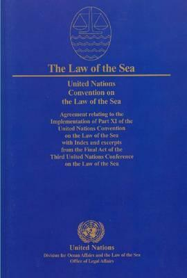 United Nations Convention on the Law of the Sea: Agreement Relating to the Implementation of Part XI of the United Nations Convention on the Law of the Sea with Index and Excerpts from the Final Act of the