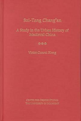 Sui-Tang Chang'an: A Study in the Urban History of Late Medieval China