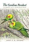 The Carolina Parakeet by Noel F.R. Snyder