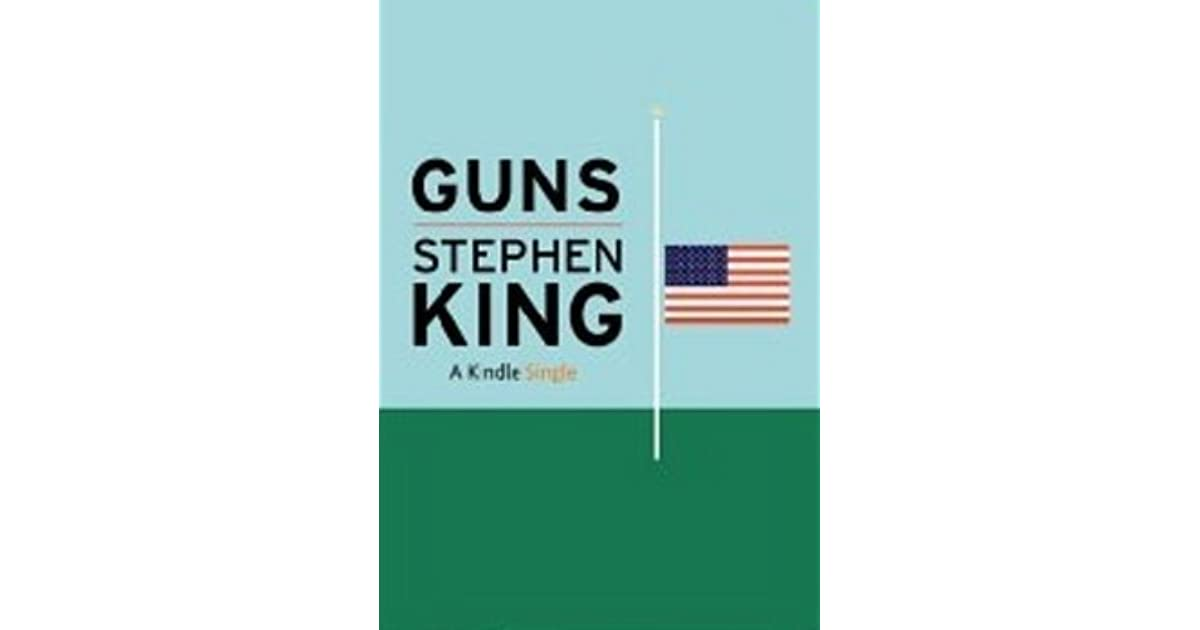 GUNS by Stephen King. A passionate call to end America's real horror
