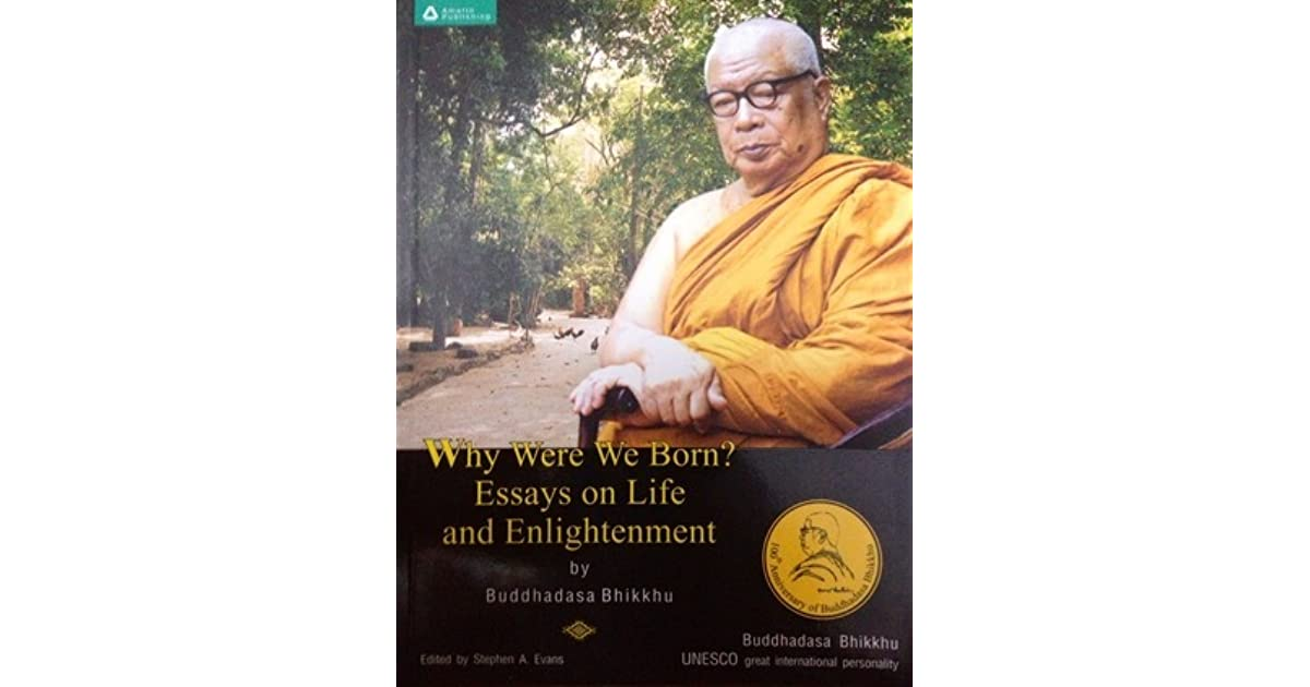 why were we born essays on life and enlightenment by buddhadasa  essays on life and enlightenment by buddhadasa bhikkhu