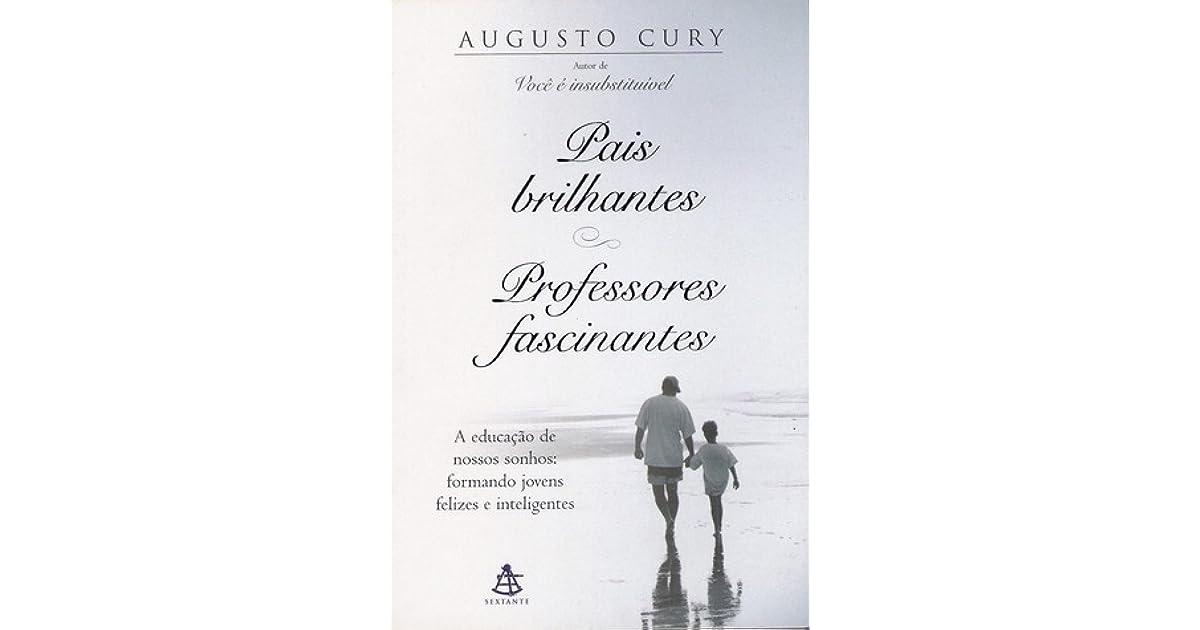 Pais Brilhantes Professores Fascinantes By Augusto Cury