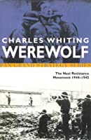 Werewolf: The Story Of The Nazi Resistance Movement 1944-1945