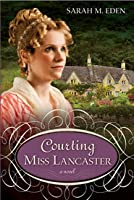 Courting Miss Lancaster (The Lancaster Family, #2)