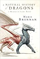 A Natural History of Dragons (The Memoirs of Lady Trent, #1)