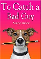 To Catch a Bad Guy (Janet Maple, #1)